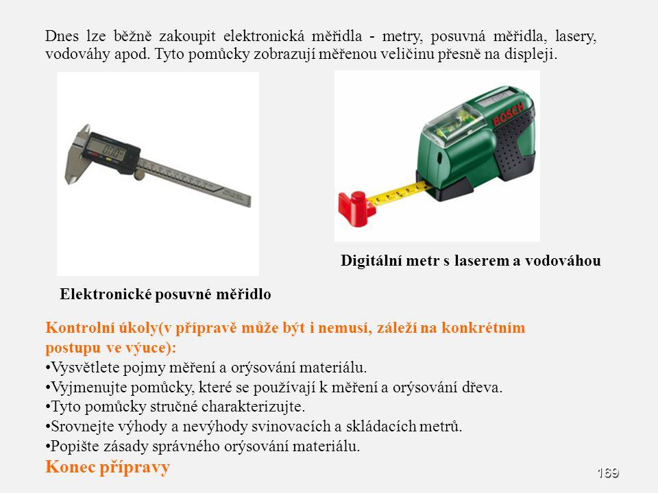 Dnes lze běžně zakoupit elektronická měřidla - metry, posuvná měřidla, lasery, vodováhy apod. Tyto pomůcky zobrazují měřenou veličinu přesně na displeji.