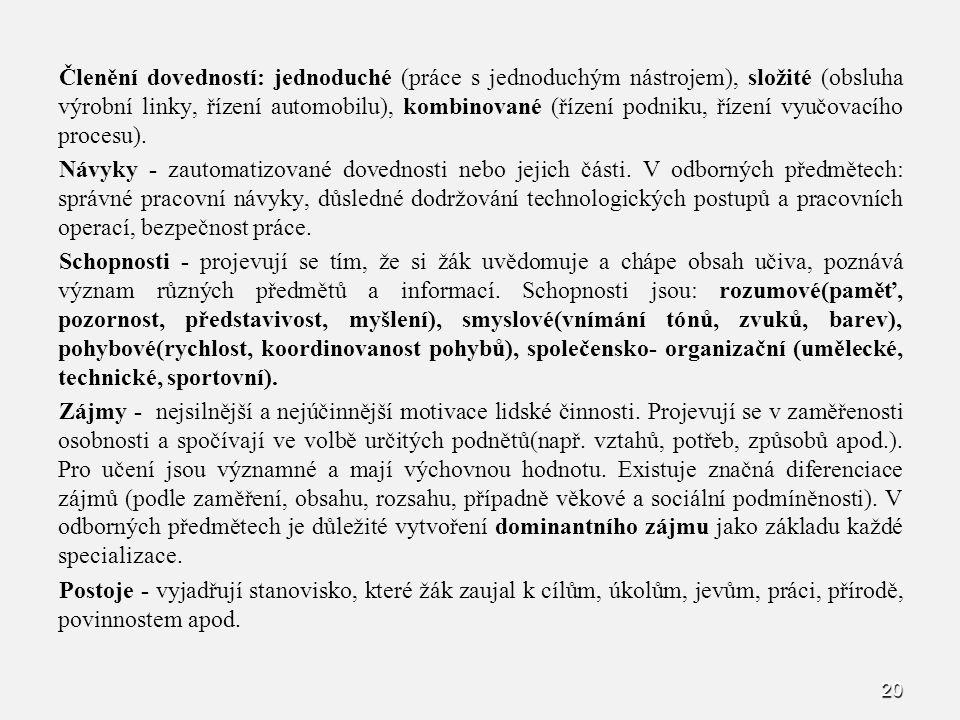 Členění dovedností: jednoduché (práce s jednoduchým nástrojem), složité (obsluha výrobní linky, řízení automobilu), kombinované (řízení podniku, řízení vyučovacího procesu).