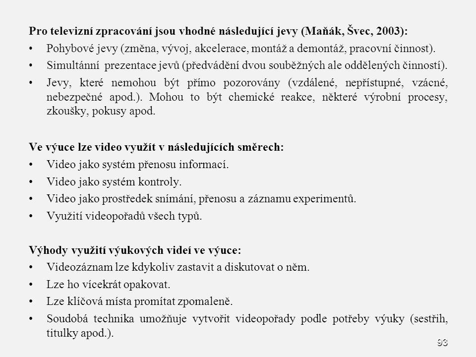 Pro televizní zpracování jsou vhodné následující jevy (Maňák, Švec, 2003):