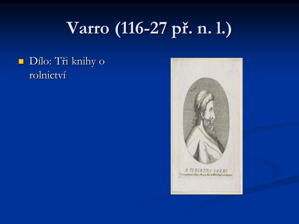 Varro (116-27 př. n. l.) Dílo: Tři knihy o rolnictví