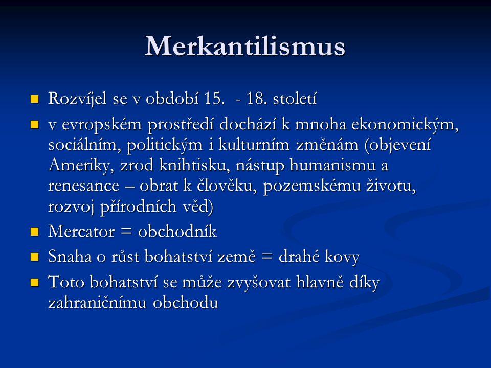 Merkantilismus Rozvíjel se v období 15. - 18. století