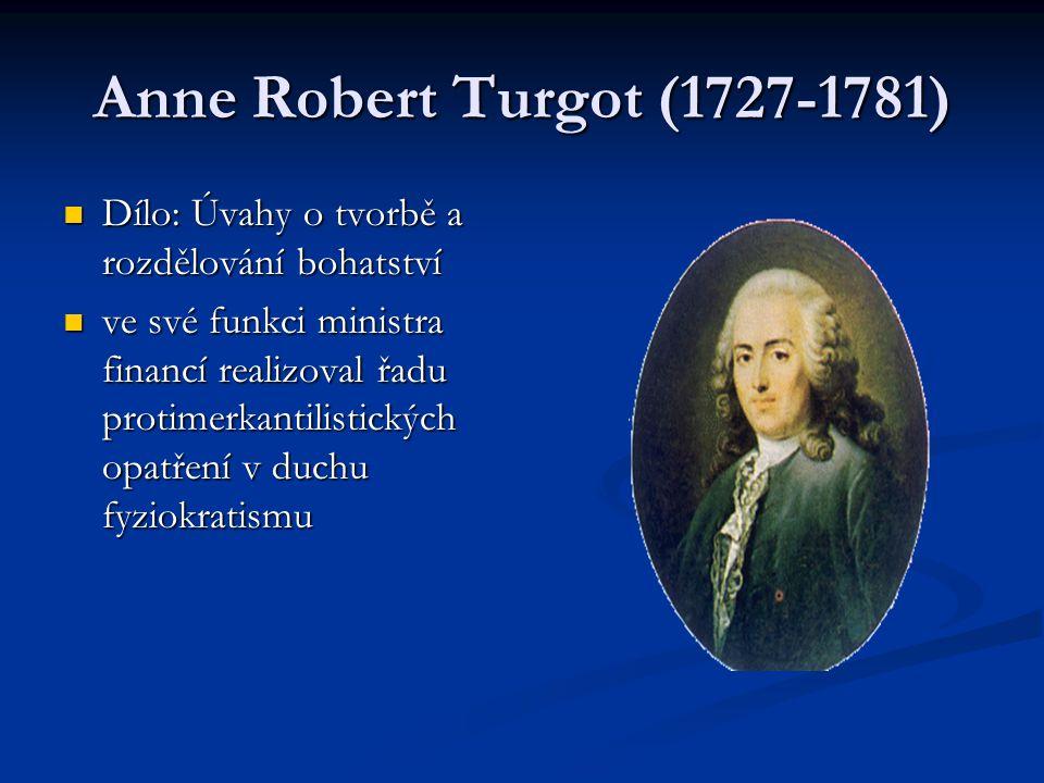 Anne Robert Turgot (1727-1781) Dílo: Úvahy o tvorbě a rozdělování bohatství.