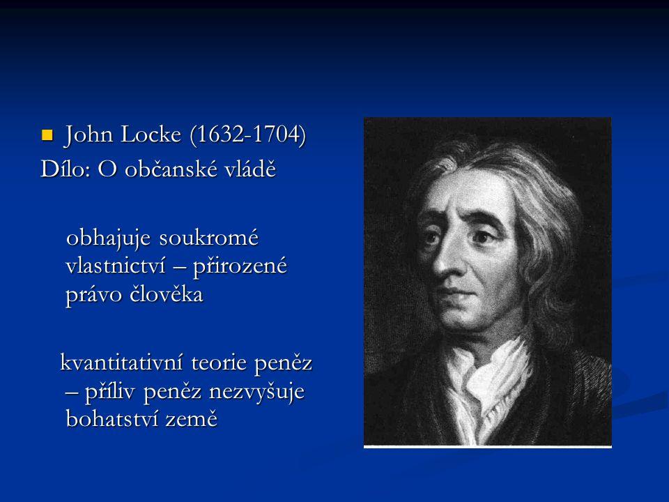 John Locke (1632-1704) Dílo: O občanské vládě. obhajuje soukromé vlastnictví – přirozené právo člověka.