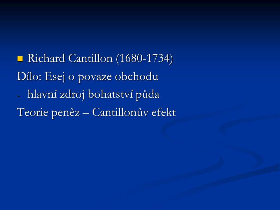 Richard Cantillon (1680-1734) Dílo: Esej o povaze obchodu.
