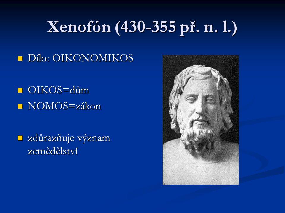 Xenofón (430-355 př. n. l.) Dílo: OIKONOMIKOS OIKOS=dům NOMOS=zákon