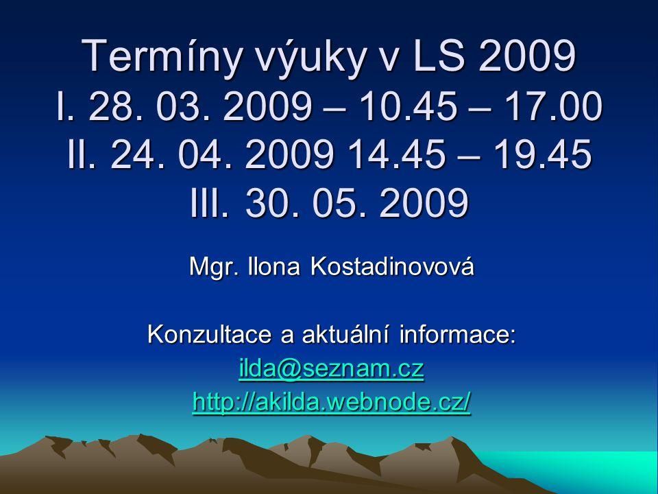 Termíny výuky v LS 2009 I. 28. 03. 2009 – 10. 45 – 17. 00 II. 24. 04