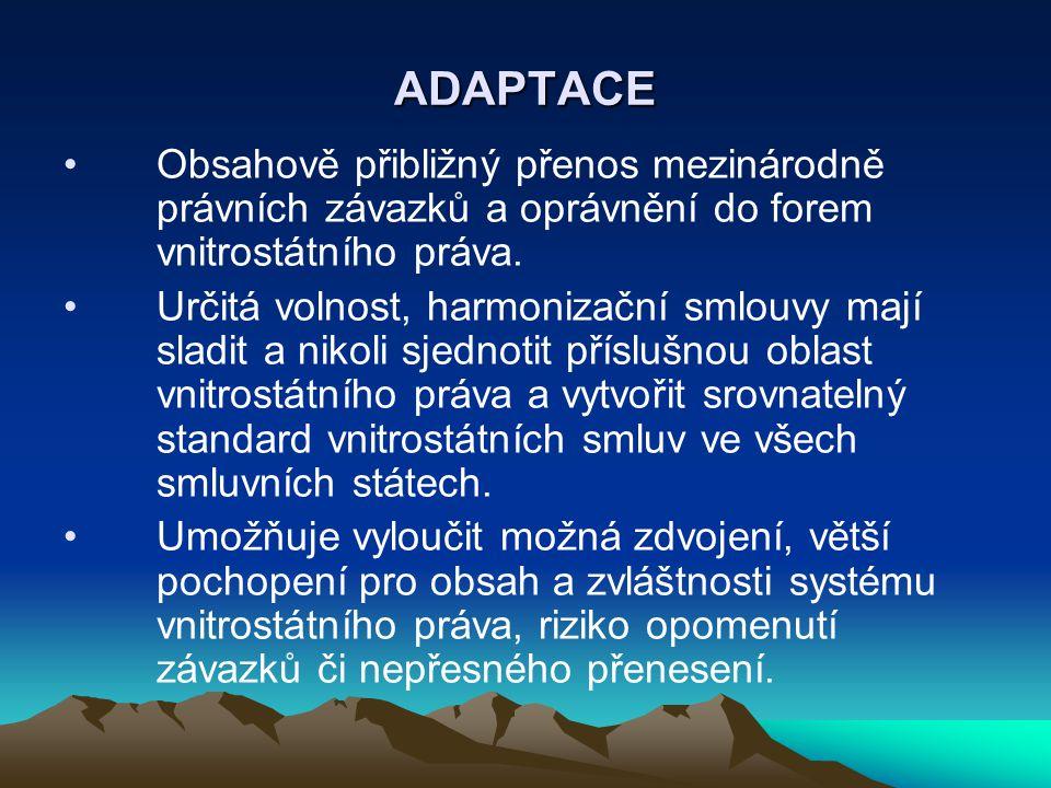 ADAPTACE Obsahově přibližný přenos mezinárodně právních závazků a oprávnění do forem vnitrostátního práva.