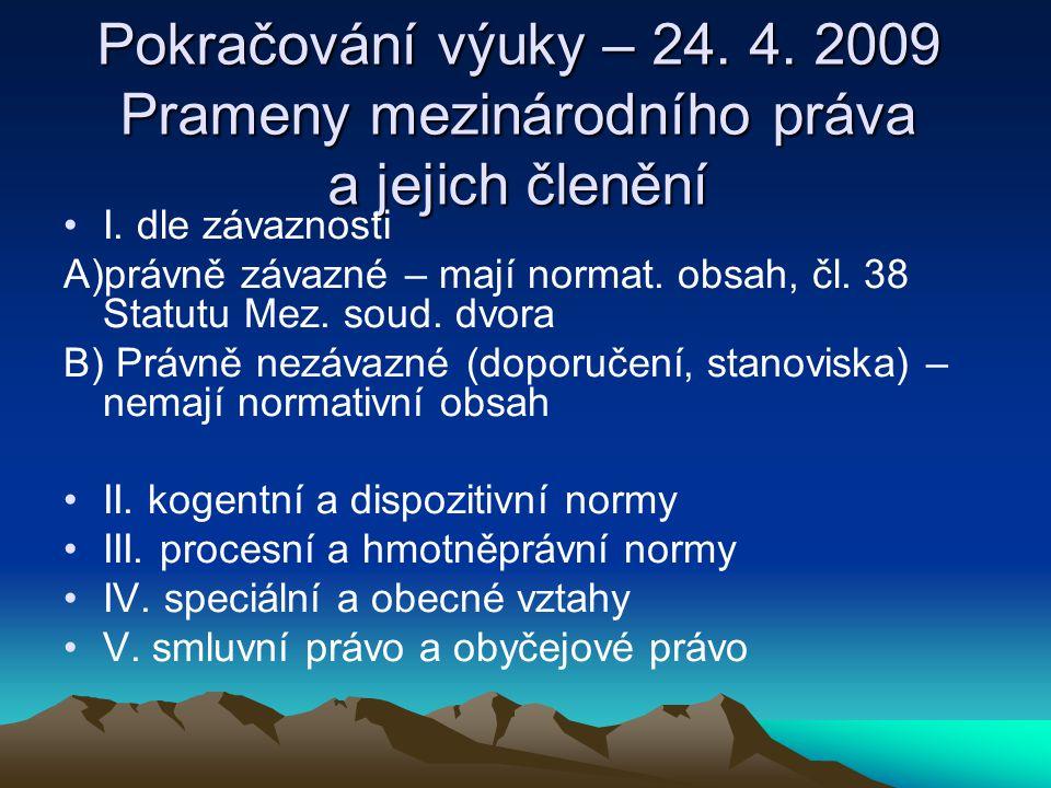 Pokračování výuky – 24. 4. 2009 Prameny mezinárodního práva a jejich členění
