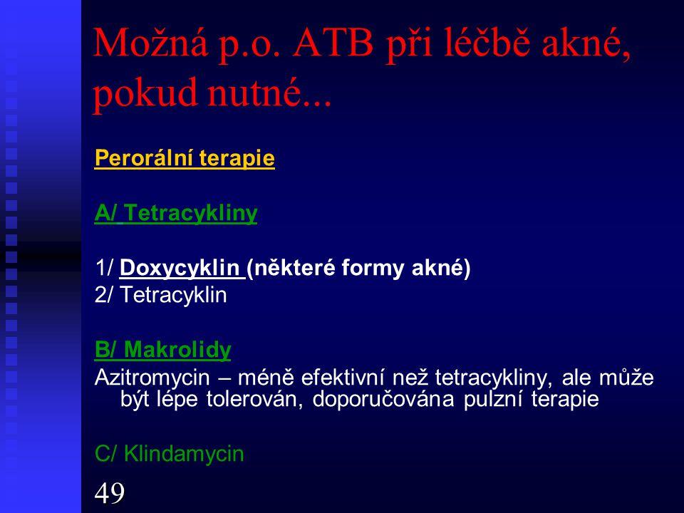 Možná p.o. ATB při léčbě akné, pokud nutné...