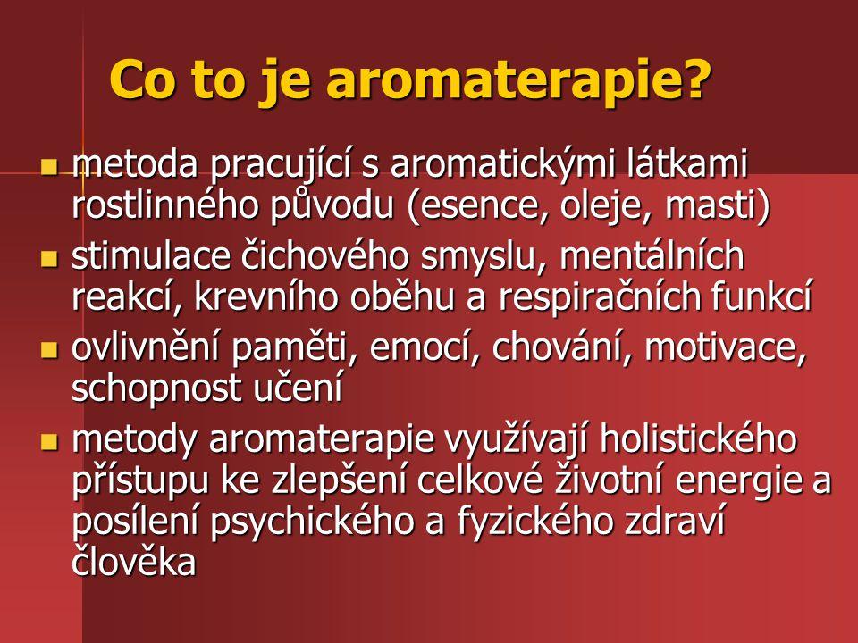 Co to je aromaterapie metoda pracující s aromatickými látkami rostlinného původu (esence, oleje, masti)