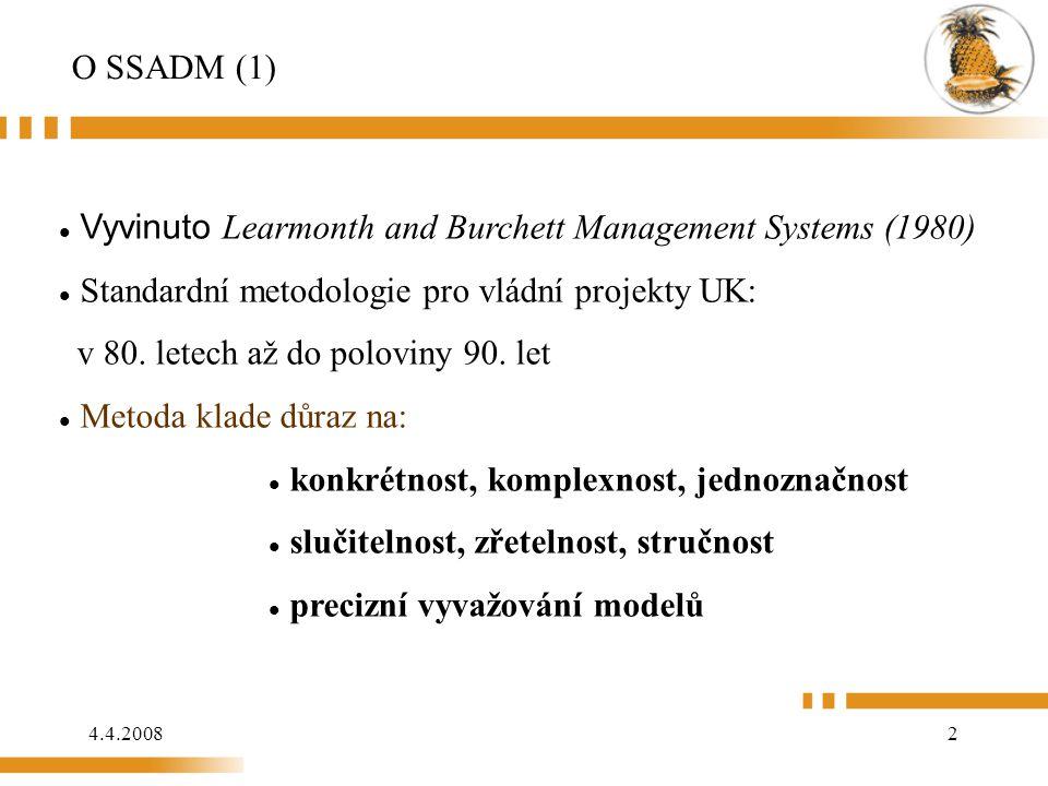 O SSADM (1) Vyvinuto Learmonth and Burchett Management Systems (1980) Standardní metodologie pro vládní projekty UK: