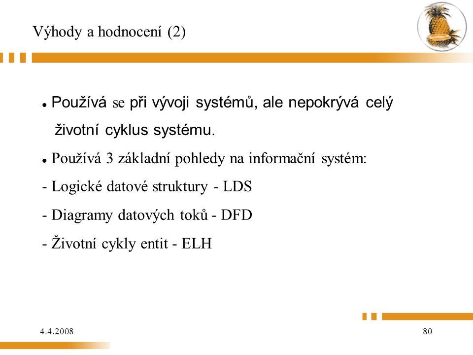 Výhody a hodnocení (2) Používá se při vývoji systémů, ale nepokrývá celý. životní cyklus systému. Používá 3 základní pohledy na informační systém: