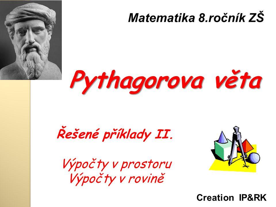 Pythagorova věta Matematika 8.ročník ZŠ Řešené příklady II.