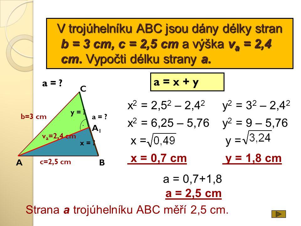 V trojúhelníku ABC jsou dány délky stran b = 3 cm, c = 2,5 cm a výška va = 2,4 cm. Vypočti délku strany a.