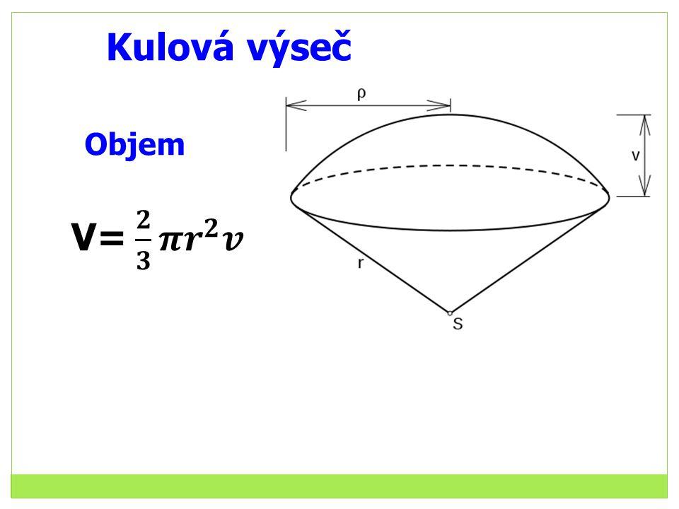 Kulová výseč Objem V= 𝟐 𝟑 𝝅 𝒓 𝟐 𝒗
