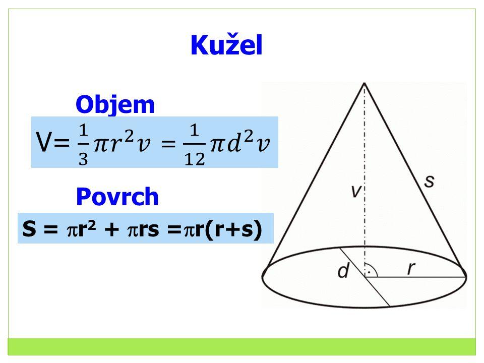 Kužel V= 1 3 𝜋 𝑟 2 𝑣 = 1 12 𝜋 𝑑 2 𝑣 Objem Povrch