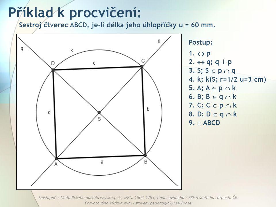 Příklad k procvičení: Sestroj čtverec ABCD, je-li délka jeho úhlopříčky u = 60 mm. Postup: 1.  p.