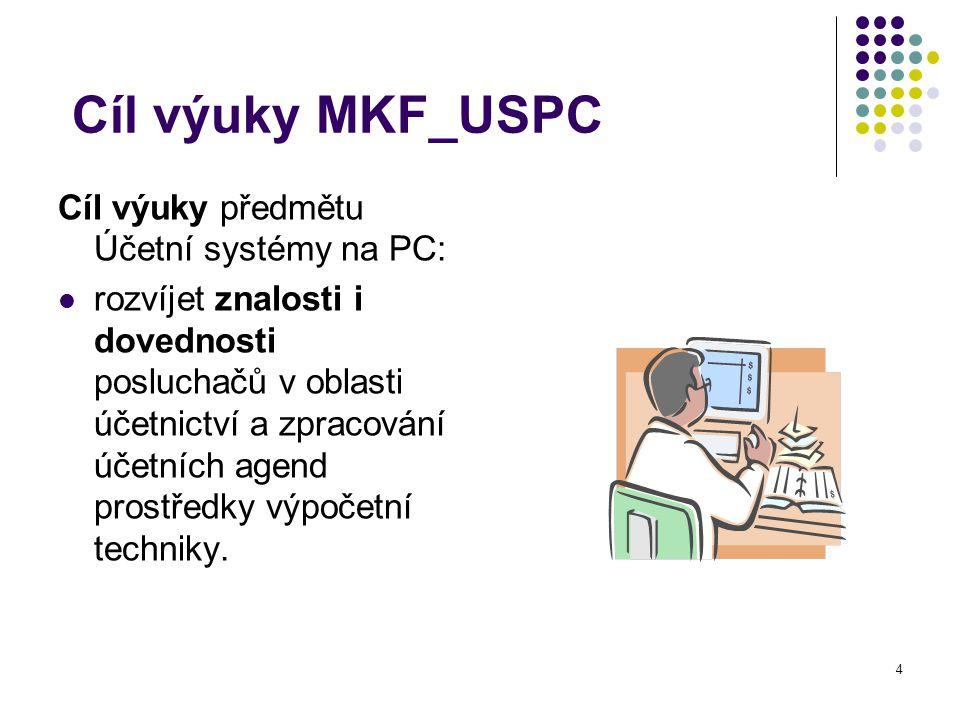 Cíl výuky MKF_USPC Cíl výuky předmětu Účetní systémy na PC: