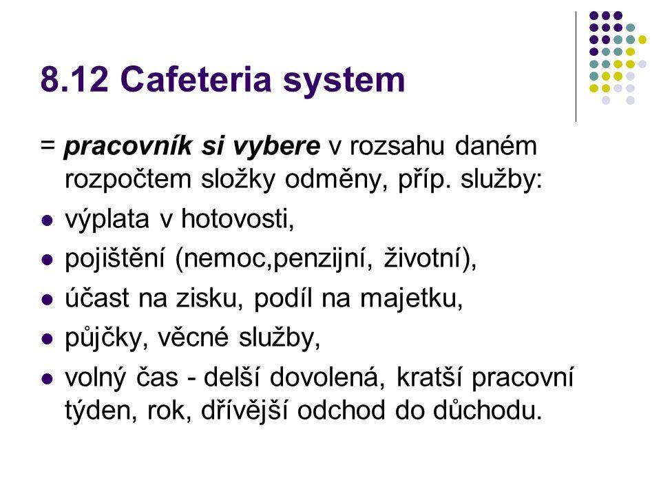 8.12 Cafeteria system = pracovník si vybere v rozsahu daném rozpočtem složky odměny, příp. služby: výplata v hotovosti,