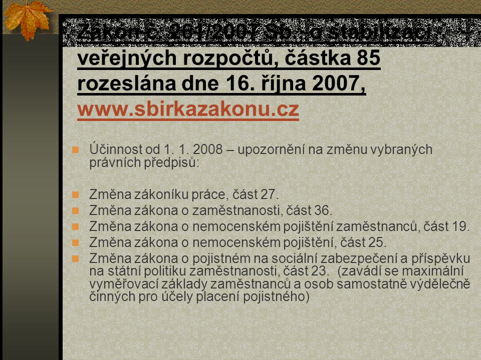 Zákon č. 261/2007 Sb., o stabilizaci veřejných rozpočtů, částka 85 rozeslána dne 16. října 2007, www.sbirkazakonu.cz