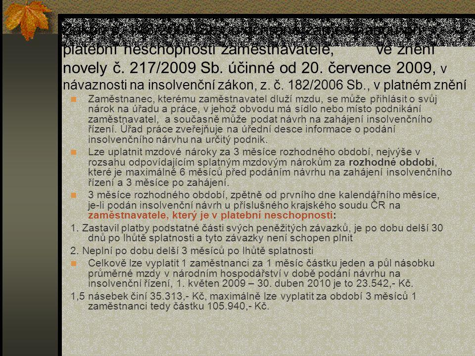 Zákon č. 118/2000 Sb., o ochraně zaměstnanců při platební neschopnosti zaměstnavatele, ve znění novely č. 217/2009 Sb. účinné od 20. července 2009, v návaznosti na insolvenční zákon, z. č. 182/2006 Sb., v platném znění