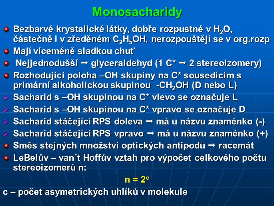 Monosacharidy Bezbarvé krystalické látky, dobře rozpustné v H2O, částečně i v zředěném C2H5OH, nerozpouštějí se v org.rozp.
