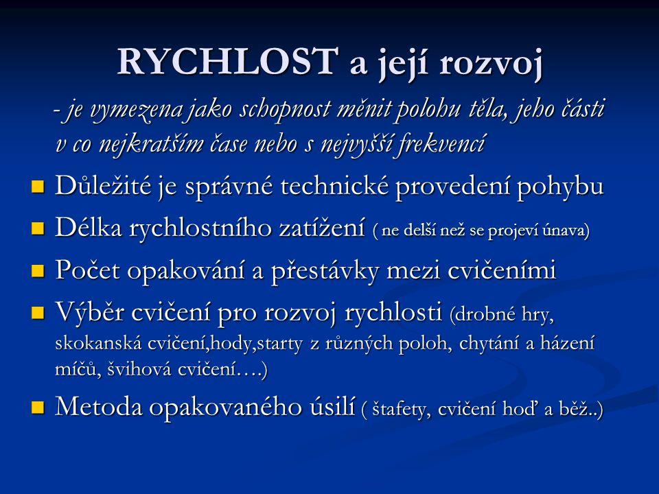 RYCHLOST a její rozvoj - je vymezena jako schopnost měnit polohu těla, jeho části v co nejkratším čase nebo s nejvyšší frekvencí.