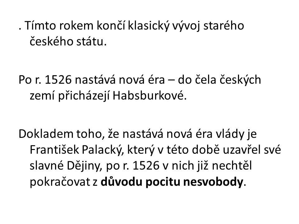 Tímto rokem končí klasický vývoj starého českého státu. Po r