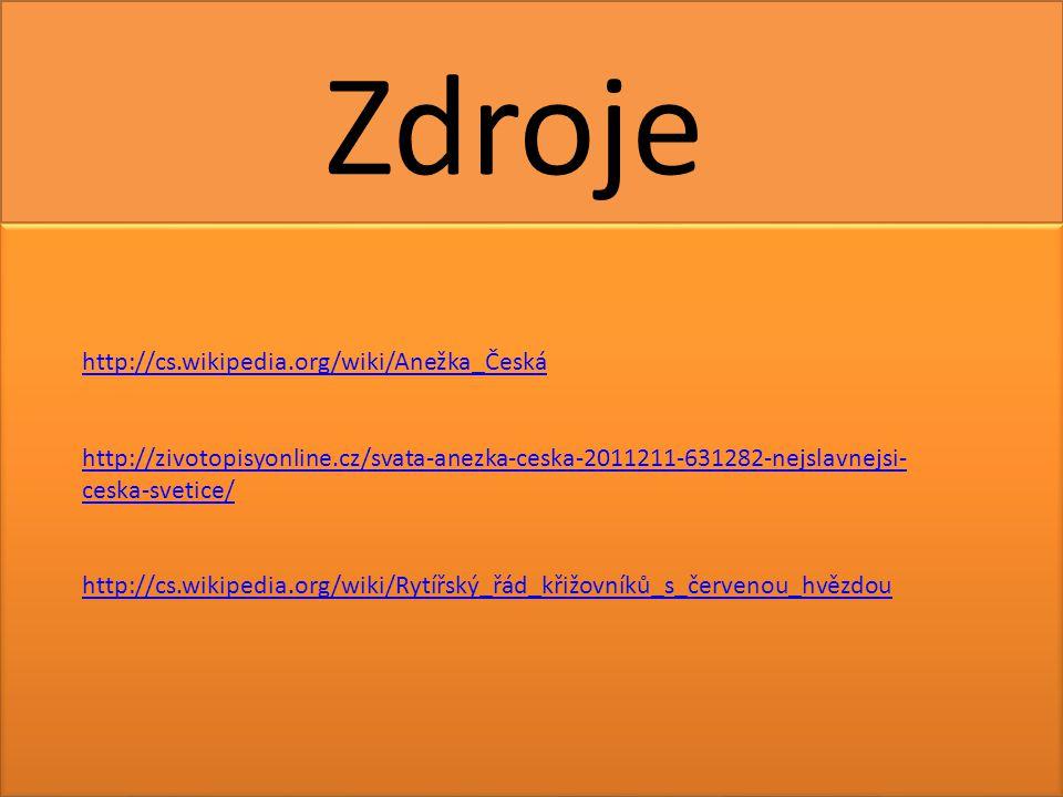 Zdroje http://cs.wikipedia.org/wiki/Anežka_Česká