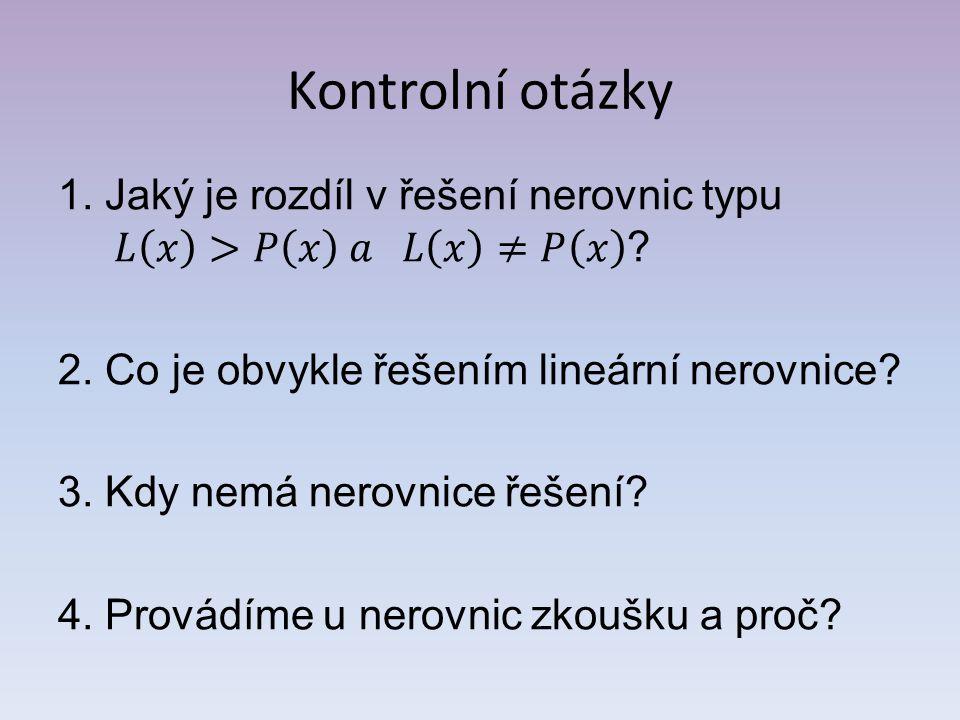 Kontrolní otázky 1. Jaký je rozdíl v řešení nerovnic typu 𝐿 𝑥 >𝑃 𝑥 𝑎 𝐿 𝑥 ≠𝑃 𝑥 2. Co je obvykle řešením lineární nerovnice