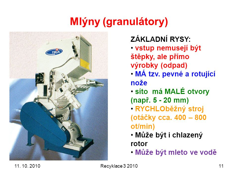 Mlýny (granulátory) ZÁKLADNÍ RYSY: