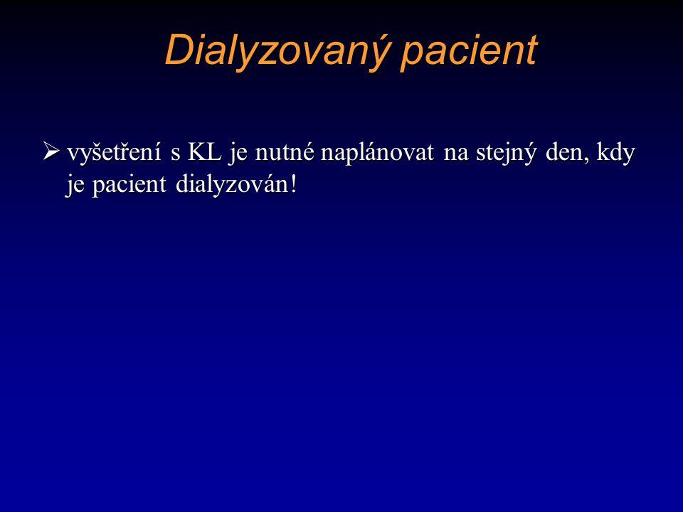 Dialyzovaný pacient vyšetření s KL je nutné naplánovat na stejný den, kdy je pacient dialyzován!