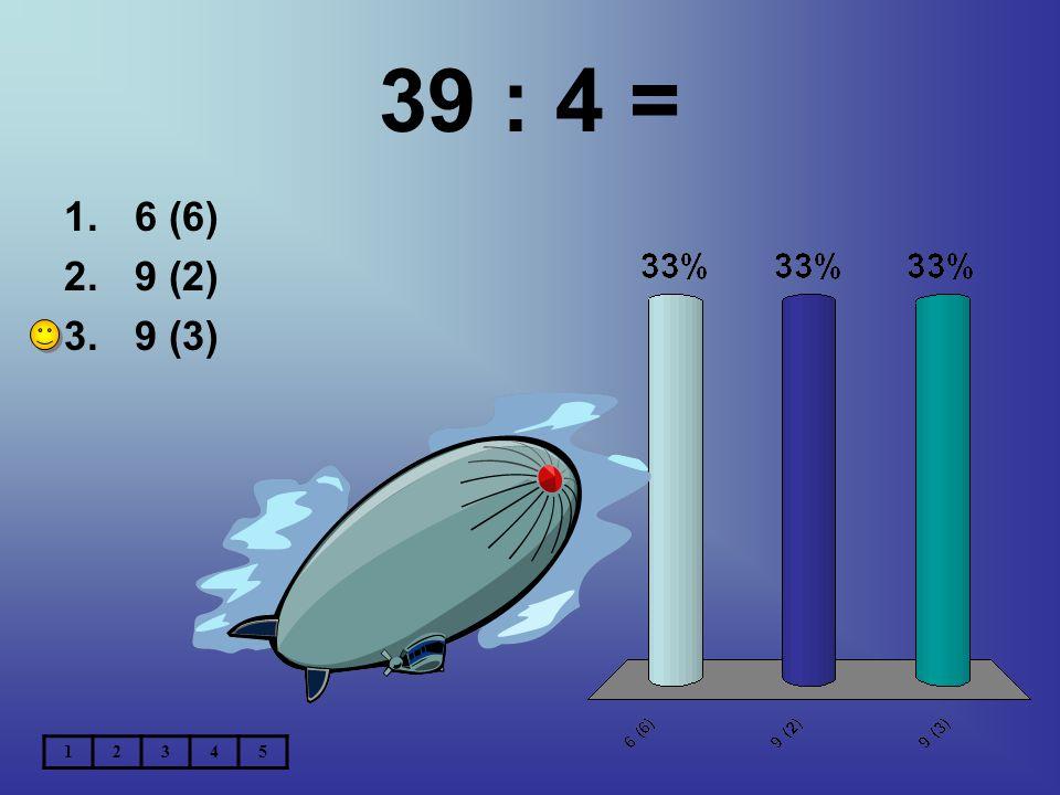 39 : 4 = 6 (6) 9 (2) 9 (3) 1 2 3 4 5