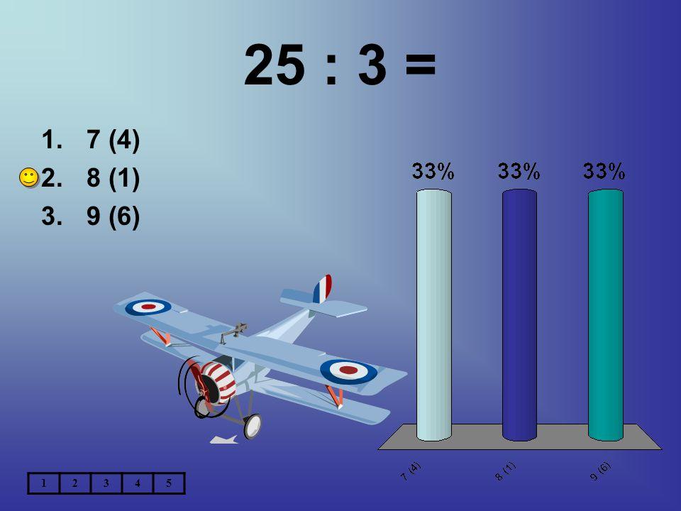 25 : 3 = 7 (4) 8 (1) 9 (6) 1 2 3 4 5