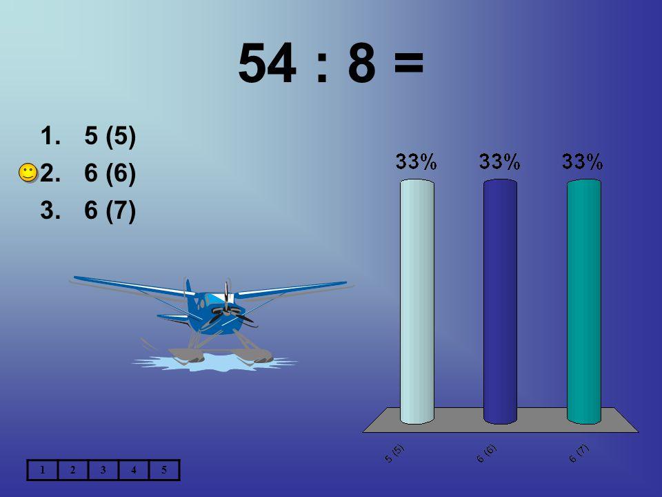 54 : 8 = 5 (5) 6 (6) 6 (7) 1 2 3 4 5