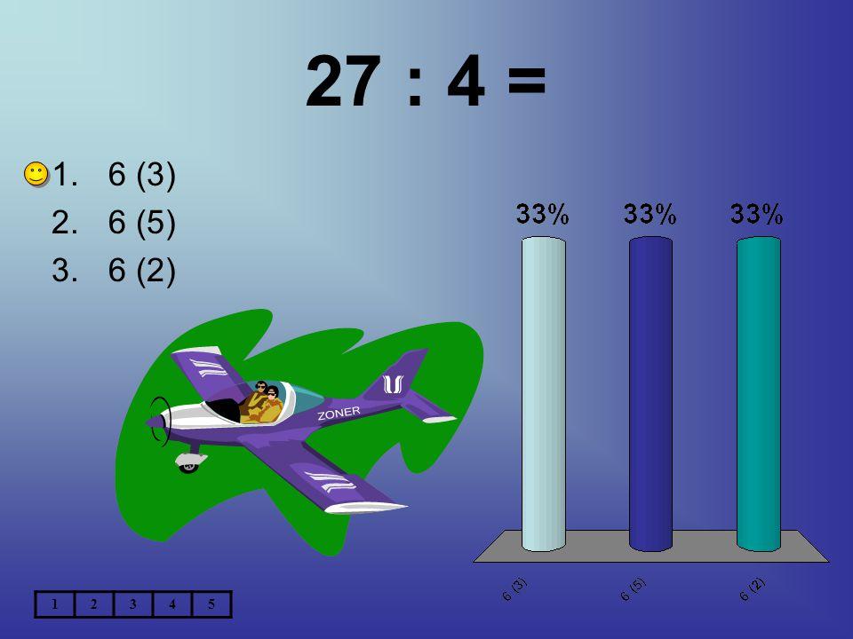 27 : 4 = 6 (3) 6 (5) 6 (2) 1 2 3 4 5