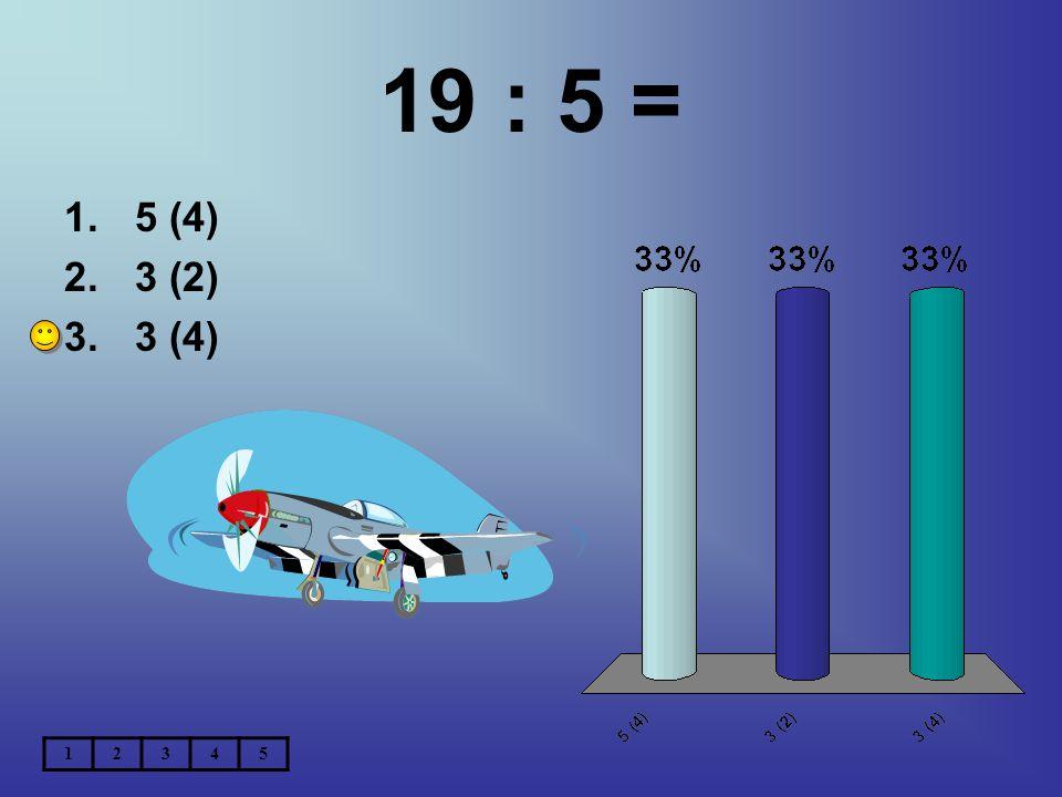 19 : 5 = 5 (4) 3 (2) 3 (4) 1 2 3 4 5