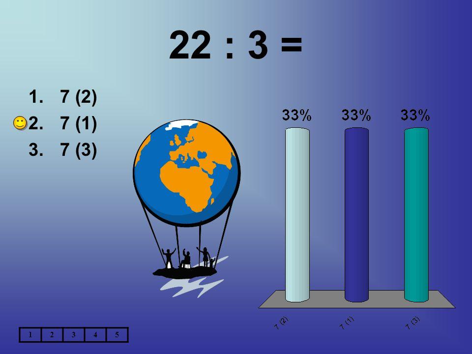 22 : 3 = 7 (2) 7 (1) 7 (3) 1 2 3 4 5