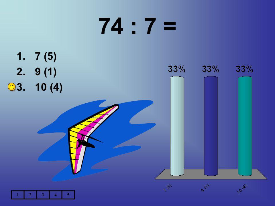 74 : 7 = 7 (5) 9 (1) 10 (4) 1 2 3 4 5
