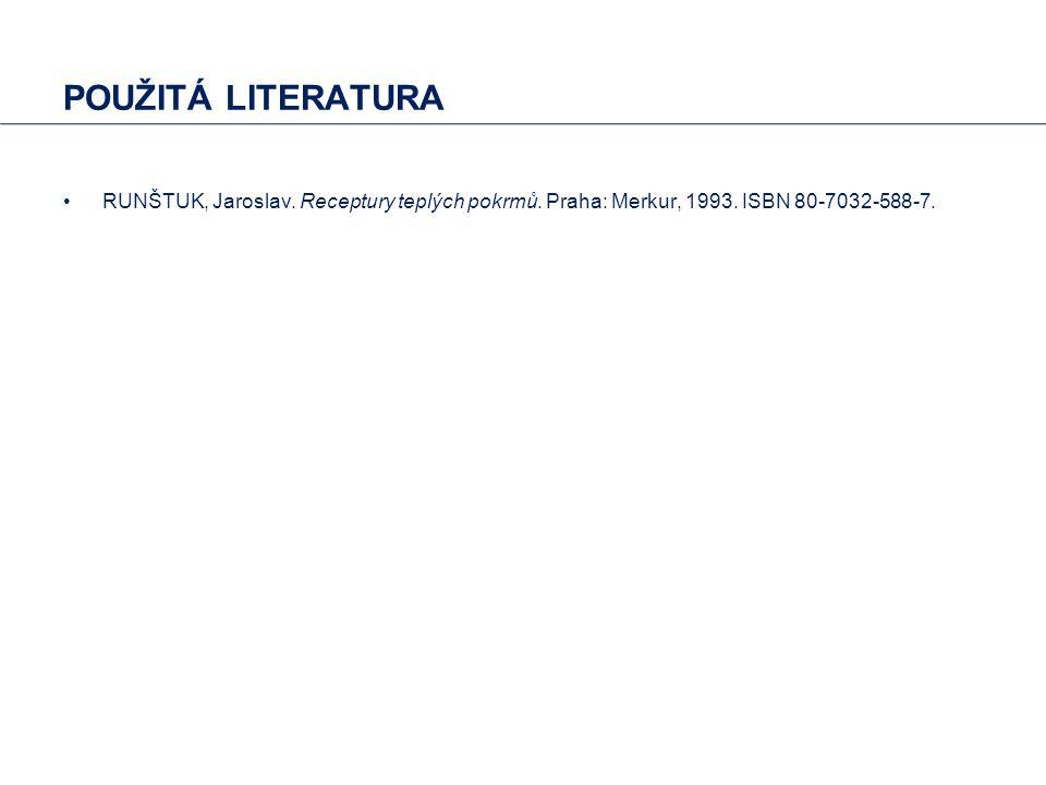 POUŽITÁ LITERATURA RUNŠTUK, Jaroslav. Receptury teplých pokrmů.