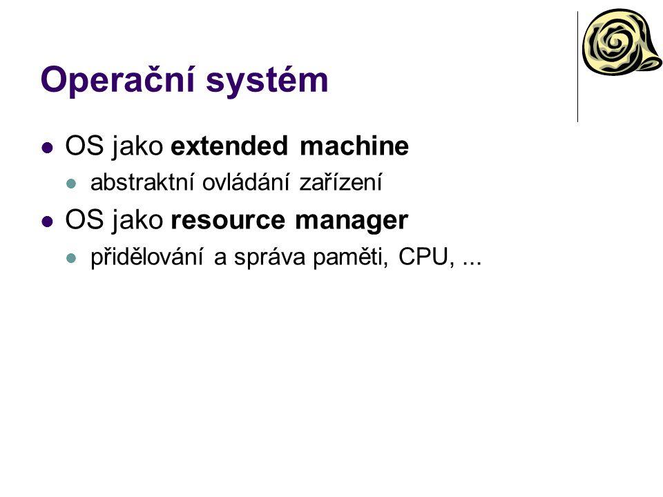Operační systém OS jako extended machine OS jako resource manager