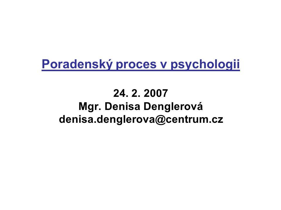 Poradenský proces v psychologii 24. 2. 2007 Mgr