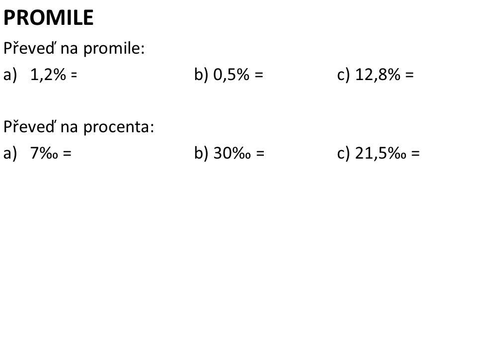 PROMILE Převeď na promile: 1,2% = 12 ‰ b) 0,5% = 5‰ c) 12,8% = 128‰