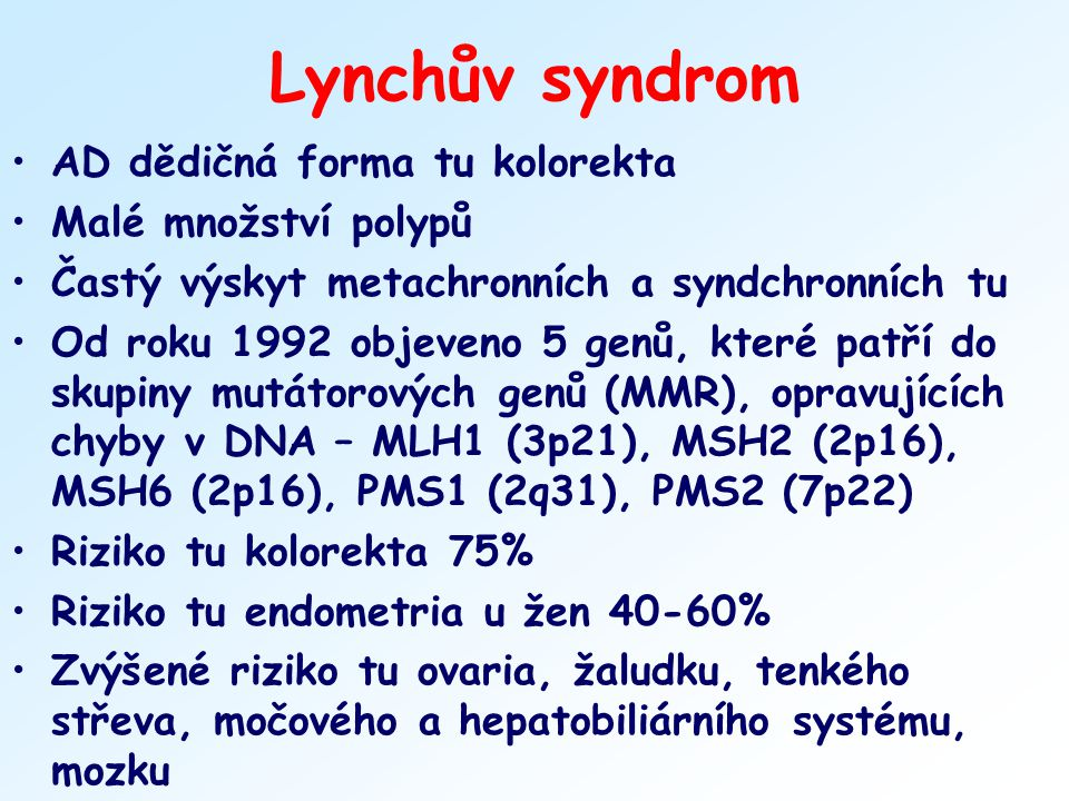 Lynchův syndrom AD dědičná forma tu kolorekta Malé množství polypů