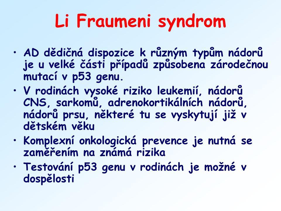 Li Fraumeni syndrom AD dědičná dispozice k různým typům nádorů je u velké části případů způsobena zárodečnou mutací v p53 genu.