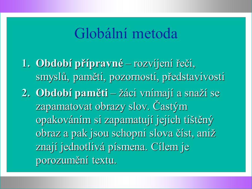 Globální metoda Období přípravné – rozvíjení řeči, smyslů, paměti, pozornosti, představivosti.