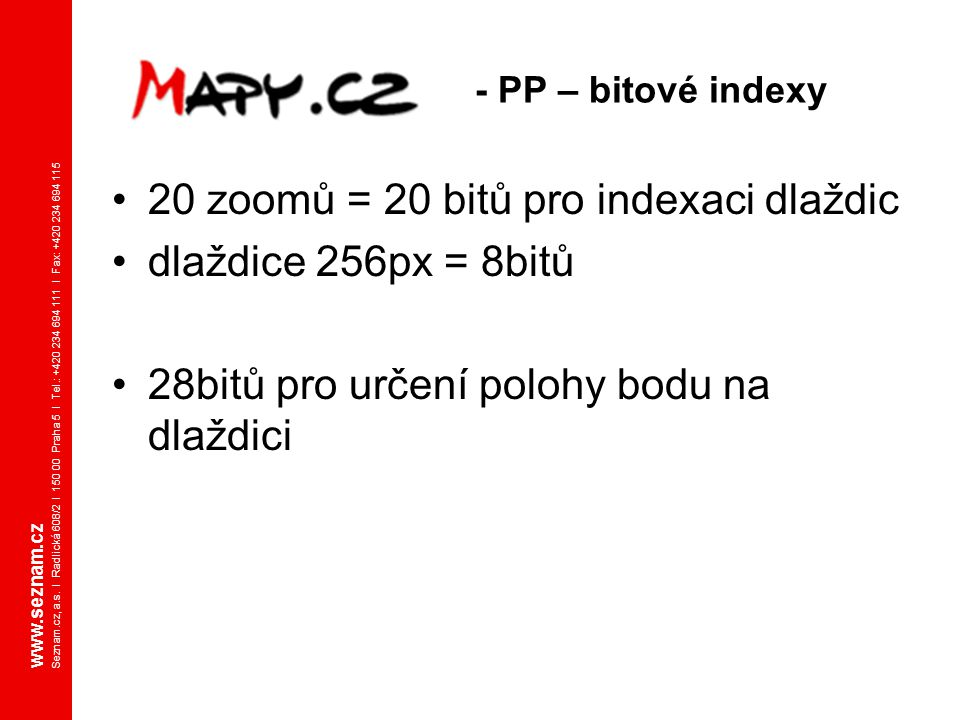 20 zoomů = 20 bitů pro indexaci dlaždic dlaždice 256px = 8bitů