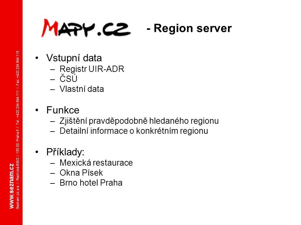 - Region server Vstupní data Funkce Příklady: Registr UIR-ADR ČSÚ