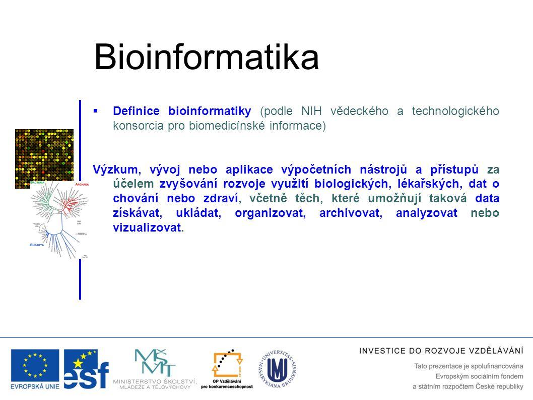Bioinformatika Definice bioinformatiky (podle NIH vědeckého a technologického konsorcia pro biomedicínské informace)