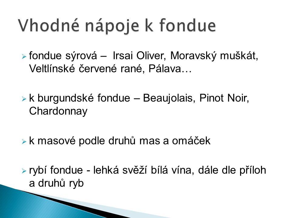 Vhodné nápoje k fondue fondue sýrová – Irsai Oliver, Moravský muškát, Veltlínské červené rané, Pálava…